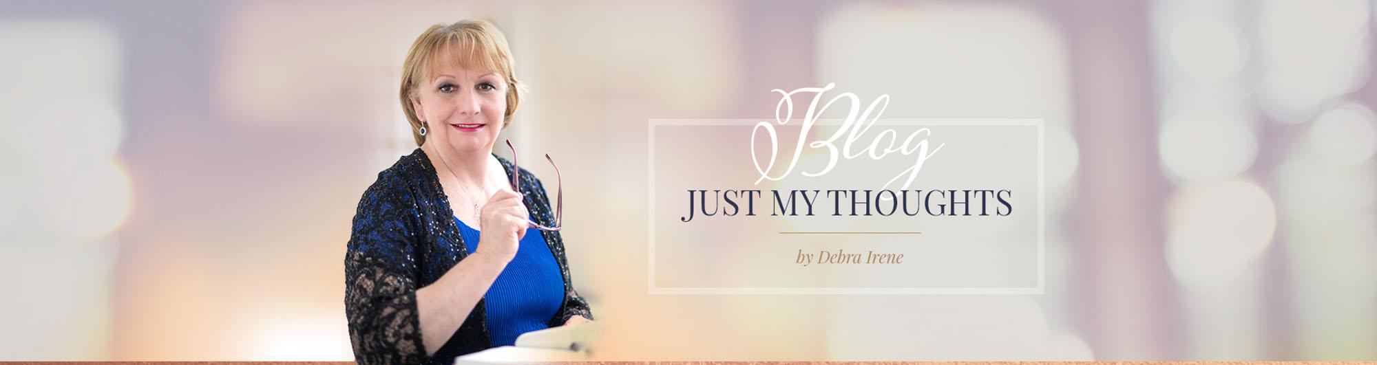 Debra Irene's Blog - Just My Thoughts